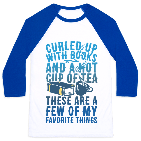 Curled Up With Books And A Hot Cup Of Tea These Are A Few Of My Favorite Things Baseball Tee