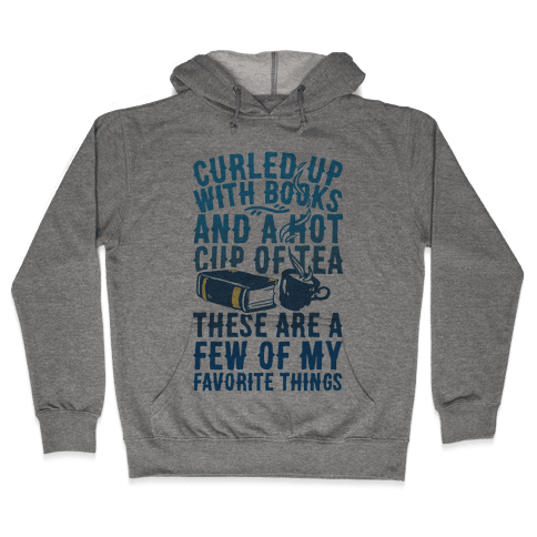Curled Up With Books And A Hot Cup Of Tea These Are A Few Of My Favorite Things Hooded Sweatshirt
