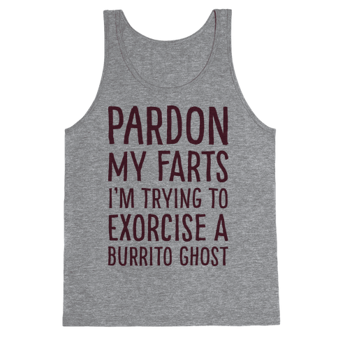 Pardon My Farts I'm Trying to Exorcise a Burrito Ghost Tank Top