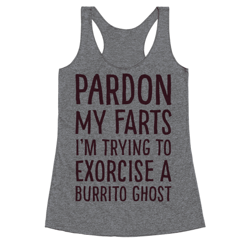 Pardon My Farts I'm Trying to Exorcise a Burrito Ghost Racerback Tank Top