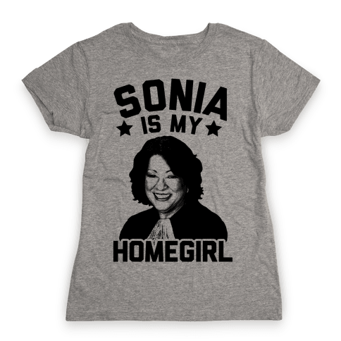 Sonia is My Homegirl! Womens T-Shirt