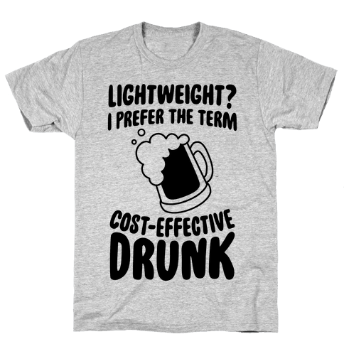 Lightweight? I Prefer The Term Cost-Effective Drunk Mens T-Shirt