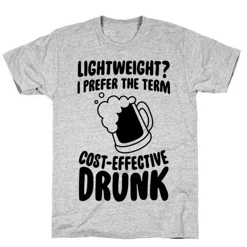 Lightweight? I Prefer The Term Cost-Effective Drunk Mens T-Shirt