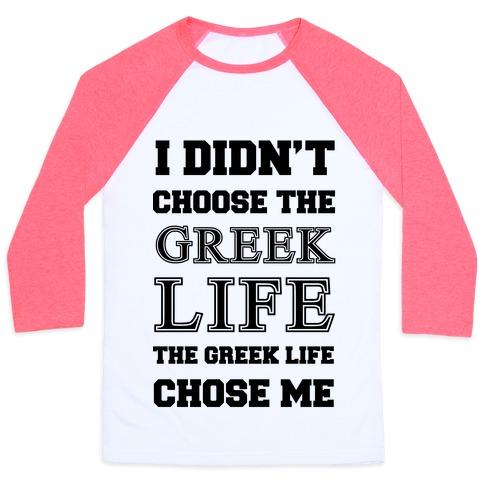 I Didn't Chose The Greek Life The Greek Life Chose Me Baseball Tee