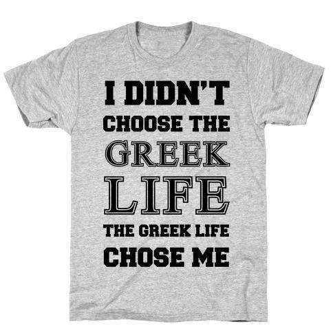 I Didn't Chose The Greek Life The Greek Life Chose Me Mens/Unisex T-Shirt