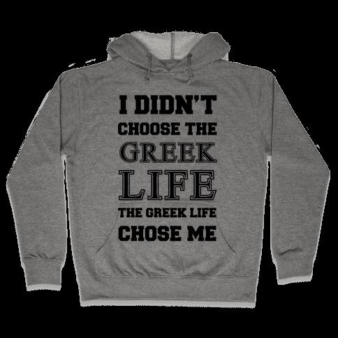 I Didn't Chose The Greek Life The Greek Life Chose Me Hooded Sweatshirt