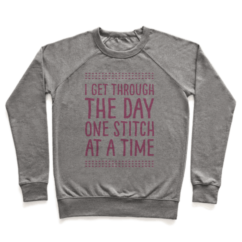 I Get Through The Day One Stitch At A Time Pullover
