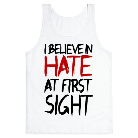 I Believe In Hate At First Sight Tank Top