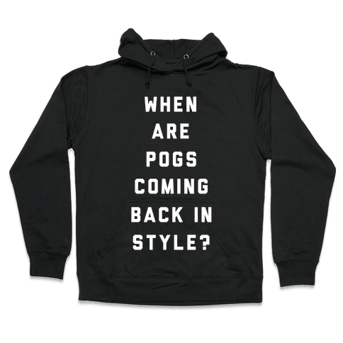 When Are Pogs Coming Back In Style Hooded Sweatshirt