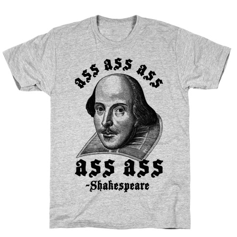Ass Ass Ass Shakespeare T-Shirt
