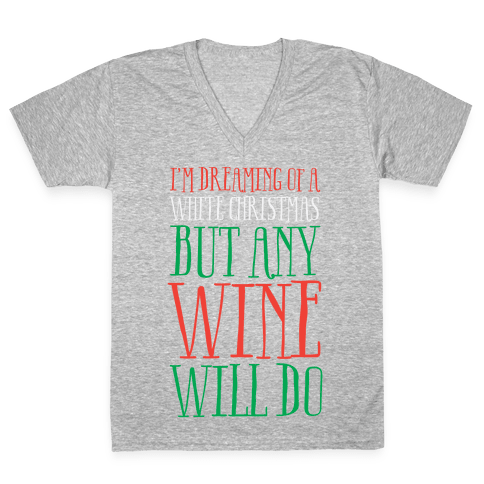 I'm Dreaming Of A White Christmas, But Any Wine Will Do V-Neck Tee Shirt