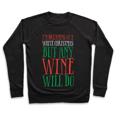 I'm Dreaming Of A White Christmas, But Any Wine Will Do Pullover
