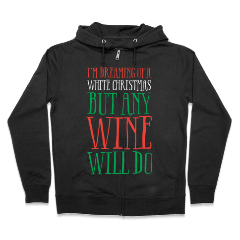 I'm Dreaming Of A White Christmas, But Any Wine Will Do Zip Hoodie