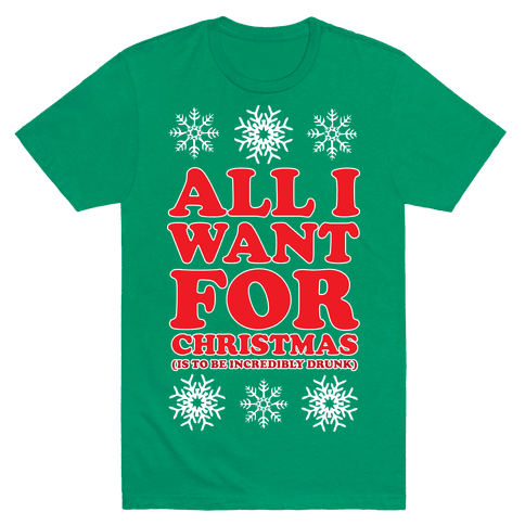 ALL I WANT FOR CHRISTMAS (ALCOHOLIC EDITION) Mens T-Shirt