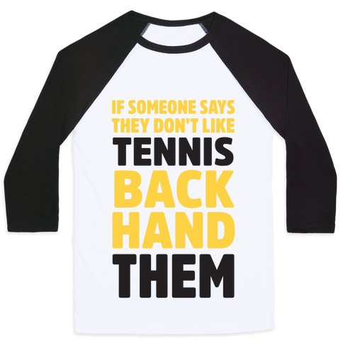 d9fd19567a84f If Someone Says They Don't Like Tennis Backhand Them Baseball Tee |  LookHUMAN