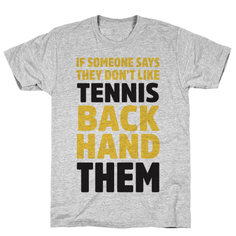 If Someone Says They Don't Like Tennis Backhand Them Mens T-Shirt
