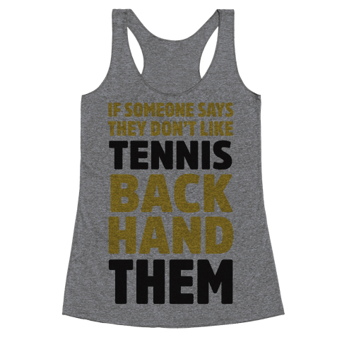 If Someone Says They Don't Like Tennis Backhand Them Racerback Tank Top