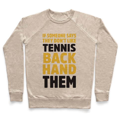 If Someone Says They Don't Like Tennis Backhand Them Pullover