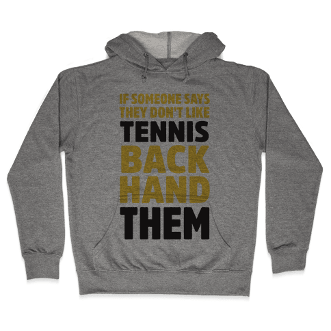 If Someone Says They Don't Like Tennis Backhand Them Hooded Sweatshirt
