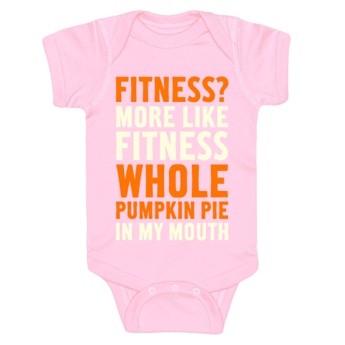Fitness? More Like Fitness Whole Pumpkin Pie In My Mouth Baby Onesy
