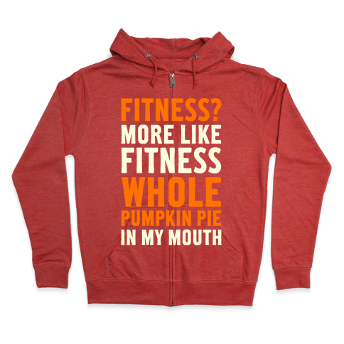Fitness? More Like Fitness Whole Pumpkin Pie In My Mouth Zip Hoodie