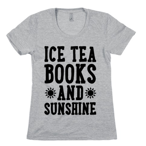 Ice Tea, Books and Sunshine Womens T-Shirt
