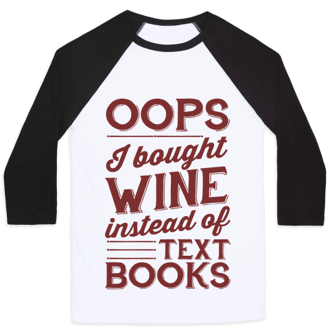 Oops! I Bought Wine Instead Of Text Books Baseball Tee