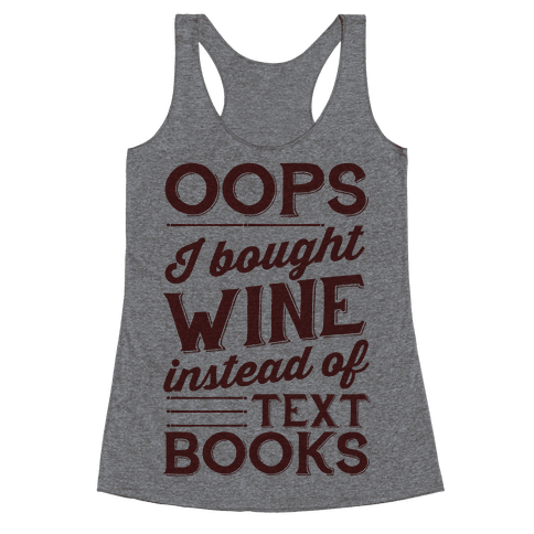 Oops! I Bought Wine Instead Of Text Books Racerback Tank Top
