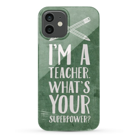 I'm a Teacher. What's Your Superpower? Phone Case
