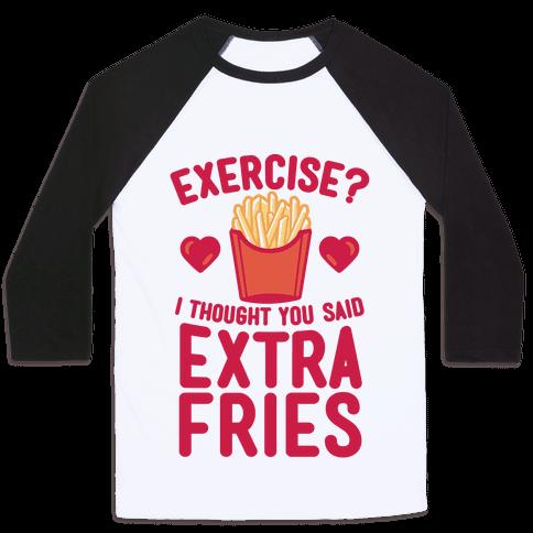 Exercise? I Thought You Said Extra Fries Baseball Tee