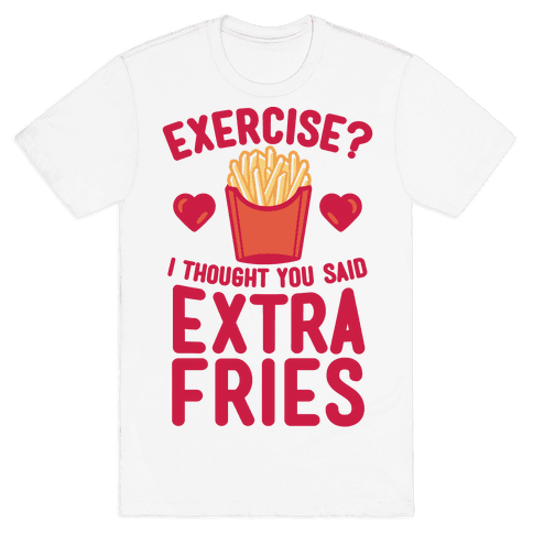 Exercise? I Thought You Said Extra Fries Mens T-Shirt