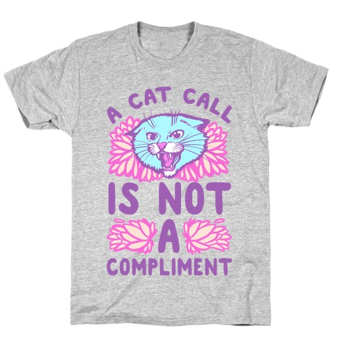 A Cat Call is Not a Compliment T-Shirt