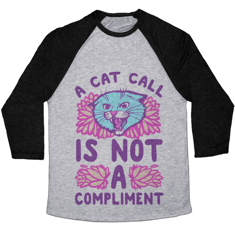 A Cat Call is Not a Compliment Baseball Tee