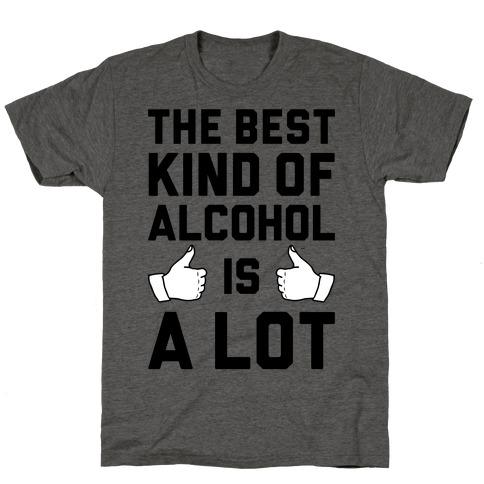 A Lot Of Alcohol Mens/Unisex T-Shirt