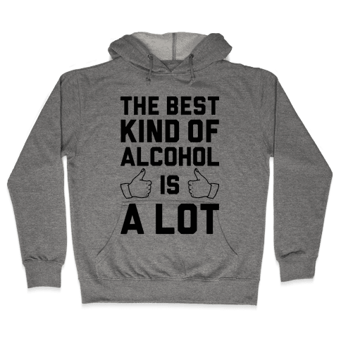 A Lot Of Alcohol Hooded Sweatshirt
