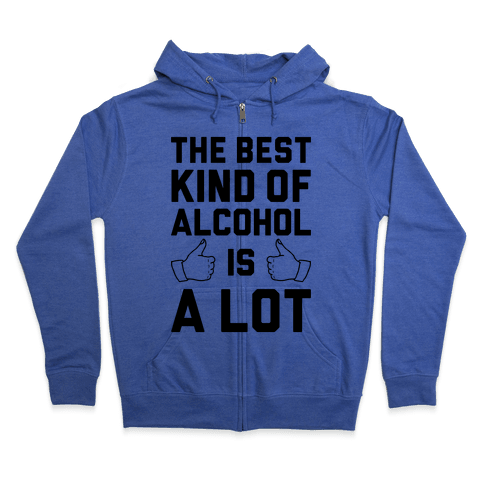 A Lot Of Alcohol Zip Hoodie