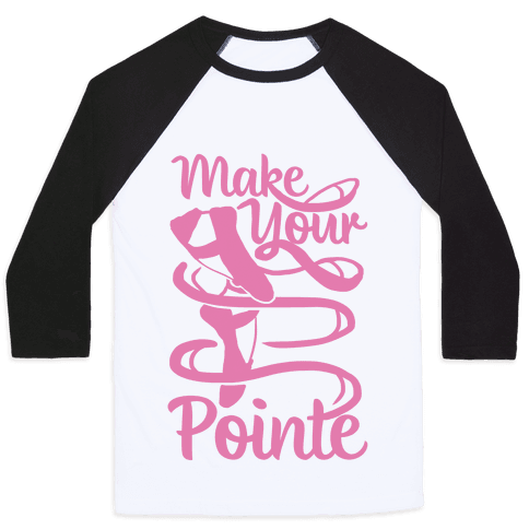 Make Your Pointe Baseball Tee