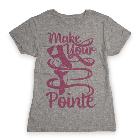 Make Your Pointe Womens T-Shirt