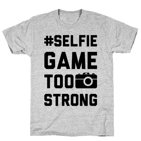 Selfie Game Too Strong Mens T-Shirt