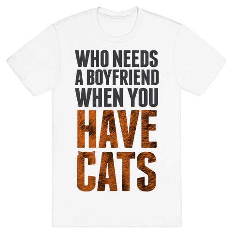 Who Needs a Boyfriend? Mens T-Shirt