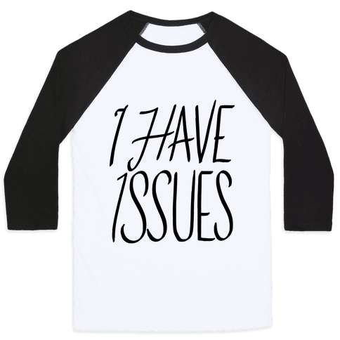 I Have Issues Baseball Tee