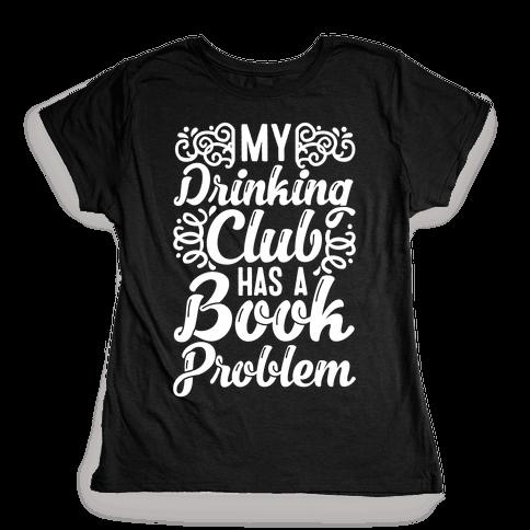 My Drinking Club Has A Book Problem Womens T-Shirt