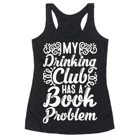 My Drinking Club Has A Book Problem Racerback Tank Top