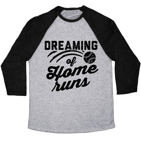 Dreaming Of Home Runs Baseball Tee