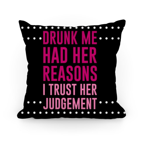 Drunk Me Had Her Reasons Pillow