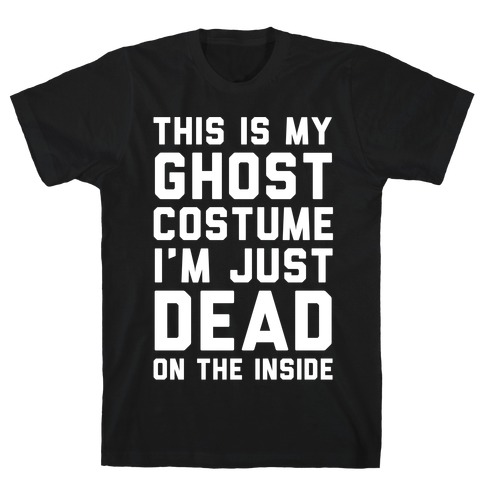 This Is My Ghost Costume I'm Just Dead On The Inside Mens T-Shirt