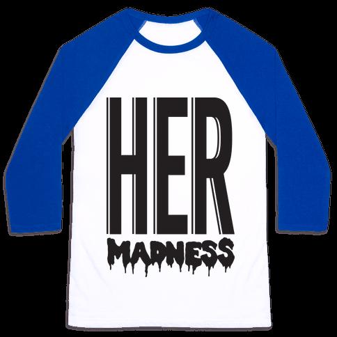 Her Madness Baseball Tee