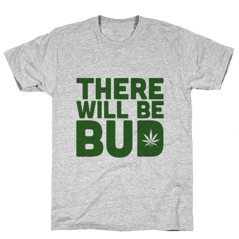 There Will Be Bud Mens T-Shirt
