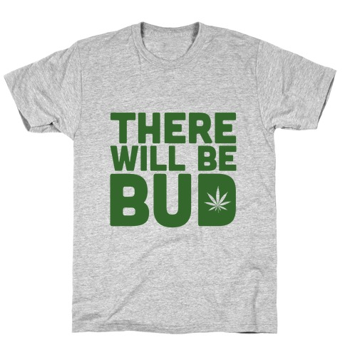 There Will Be Bud T-Shirt
