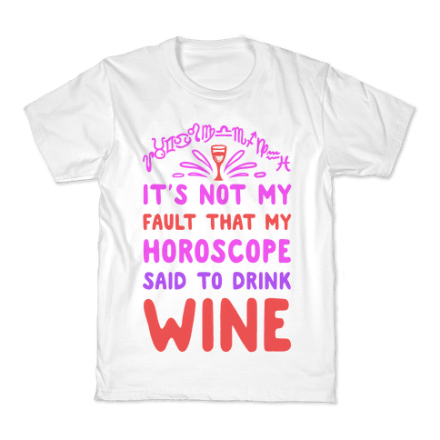It's Not My Fault That My Horoscope Told Me to Drink Wine Kids T-Shirt